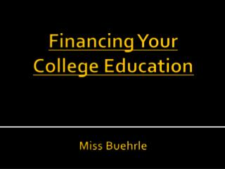 Financing Your College Education Miss Buehrle