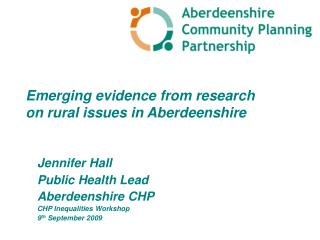 Jennifer Hall Public Health Lead Aberdeenshire CHP CHP Inequalities Workshop 9 th  September 2009