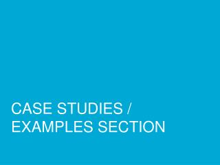 CASE STUDIES / EXAMPLES SECTION