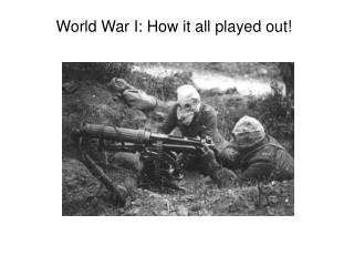 World War I: How it all played out!