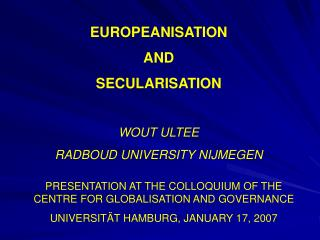 EUROPEANISATION AND  SECULARISATION WOUT ULTEE RADBOUD UNIVERSITY NIJMEGEN