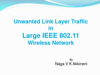 Unwanted Link Layer Traffic    in Large IEEE 802.11  Wireless Network