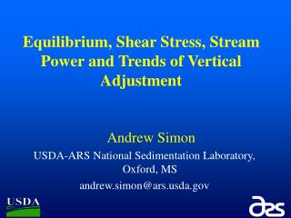 Andrew Simon  USDA-ARS National Sedimentation Laboratory, Oxford, MS  andrew.simon@ars.usda.gov