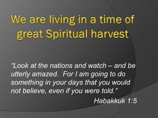 We are living in a time of great Spiritual harvest