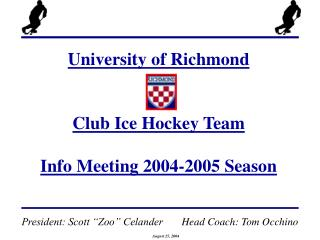 University of Richmond Club Ice Hockey Team Info Meeting 2004-2005 Season