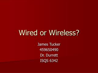 Wired or Wireless?
