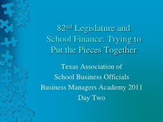 82 nd  Legislature and  School Finance: Trying to  Put the Pieces Together