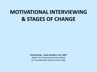 MOTIVATIONAL INTERVIEWING  & STAGES OF CHANGE