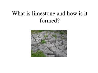 What is limestone and how is it formed?