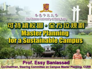 Prof. Essy Baniassad Co-Chairman, Steering Committee on Campus Master Planning, CUHK