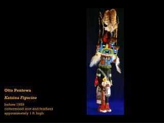 Otto Pentewa Katsina Figurine before 1959 cottonwood root and feathers approximately 1 ft. high