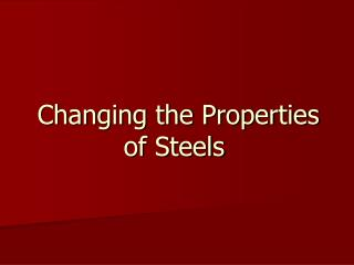 Changing the Properties of Steels
