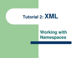 Tutorial 2:  XML