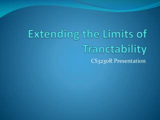 Extending the Limits of  Tranctability