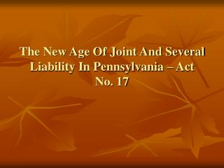 The New Age Of Joint And Several Liability In Pennsylvania – Act No. 17