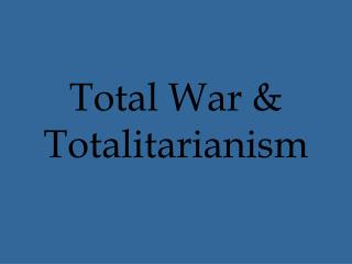 Total War & Totalitarianism