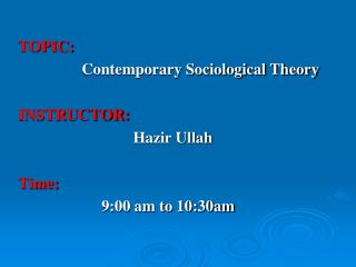 TOPIC:                 Contemporary Sociological Theory  INSTRUCTOR: