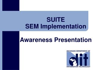 SUITE  SEM Implementation Awareness Presentation