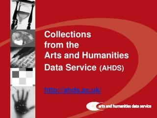 Collections from the  Arts and Humanities Data Service (AHDS) http://ahds.ac.uk/