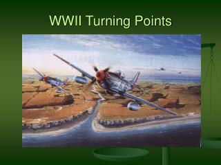 WWII Turning Points