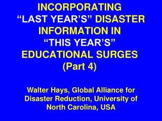 "INCORPORATING ""LAST YEAR'S""  DISASTER INFORMATION IN  ""THIS YEAR'S""   EDUCATIONAL SURGES (Part 4)"
