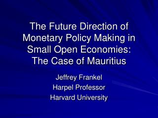 The Future Direction of Monetary Policy Making in Small Open Economies: The Case of Mauritius