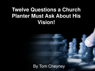 Twelve Questions a Church Planter Must Ask About His Vision!