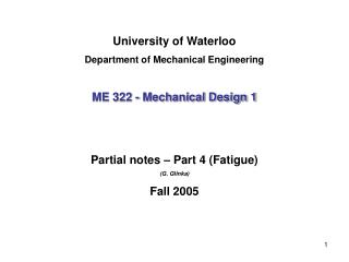 University of Waterloo Department of Mechanical Engineering ME 322 - Mechanical Design 1 Partial notes – Part 4 (Fatigue