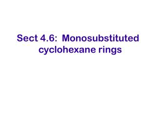 Sect 4.6: Monosubstituted            cyclohexane rings