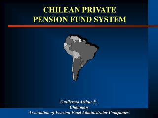 Guillermo Arthur E. Chairman Association of Pension Fund Administrator Companies