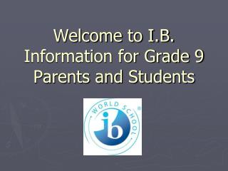Welcome to I.B. Information for Grade 9 Parents and Students