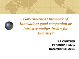 Government as promoter of  Innovation: good companion or intrusive mother-in-law for Industry?