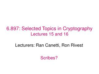 6.897: Selected Topics in Cryptography Lectures 15 and 16