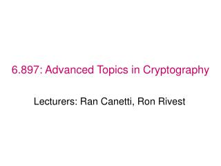 6.897: Advanced Topics in Cryptography