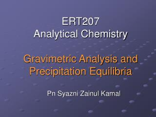ERT207  Analytical Chemistry Gravimetric Analysis and Precipitation Equilibria