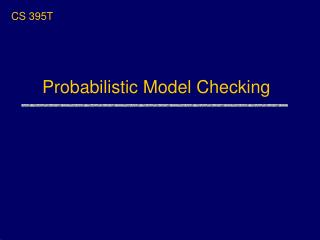 Probabilistic Model Checking