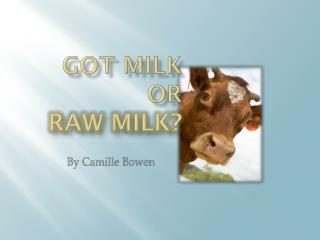 Got Milk                            or Raw Milk?