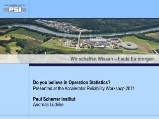 Do you believe in Operation Statistics? Presented at the Accelerator Reliability Workshop 2011