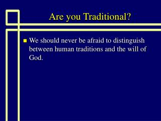 Are you Traditional?