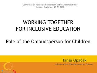 WORKING TOGETHER  FOR INCLUSIVE EDUCATION  Role  of  the Ombudsperson for Children