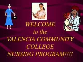 WELCOME to the VALENCIA COMMUNITY COLLEGE NURSING PROGRAM!!!!