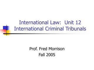 International Law:  Unit 12 International Criminal Tribunals