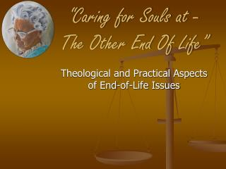 """Caring for Souls at -    The Other End Of Life"""