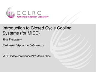 Introduction to Closed Cycle Cooling Systems (for MICE) Tom Bradshaw