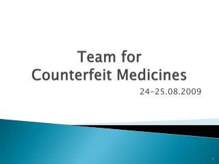 Team for  Counterfeit Medicines