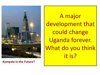 A major development that could change Uganda forever. What do you think it is?