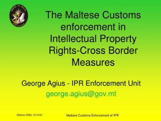 The Maltese Customs enforcement in Intellectual Property Rights-Cross Border Measures