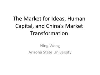The Market for Ideas, Human Capital, and China's Market Transformation