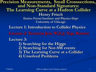 Lecture 1: Introduction to Collider Physics Lecture 2: Tevatron Jets; W,Z, g ; Top, Bottom