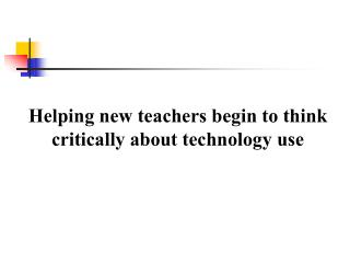 Helping new teachers begin to think critically about technology use